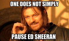 ed sheeran meme | one does not simply pause ed sheeran - one does not pause ed sheeran