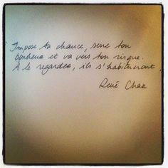 """""""Impose ta chance, serre ton bonheur et va vers ton risque. A te regarder, ils s'habitueront."""" René Char    Les Matinaux (1950)  Photo by loudoillon"""