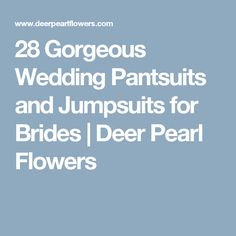 28 Gorgeous Wedding Pantsuits and Jumpsuits for Brides | Deer Pearl Flowers