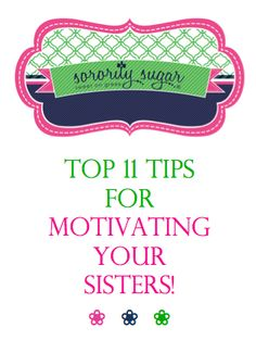 often chapter leaders need to inspire and energize their members to participate in sorority events. motive your members with these helpful tips! <3 BLOG LINK: http://sororitysugar.tumblr.com/post/66143298460/motivate-your-sisters#notes
