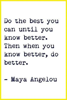 When we know better ,we do better. #WELOVEMAYA!
