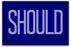Why we need to banish the word 'should' <--- via @Ragan Communications It's a term fraught with shame and obligation. Expunge it from your vocabulary, and you'll probably breathe easier.