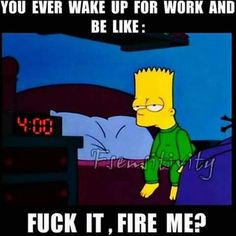 You Ever Wake Up For Work And Be Like: Fuck It Fir. ~ Memes curates only the best funny online content. The Ultimate cure to boredom with a daily fix of haha, hehe and jaja's. Work Memes, Work Quotes, Work Humor, Work Funnies, Work Sarcasm, Life Quotes, Memes Humor, Funny Jokes, Funny Shit