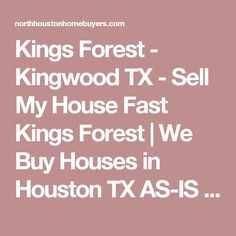 Kings Forest - Kingwood TX - Sell My House Fast Kings Forest | We Buy Houses in Houston TX AS-IS - Fast Cash for Houston Homes | North Houston Home Buyers