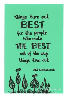 Make the best of things.