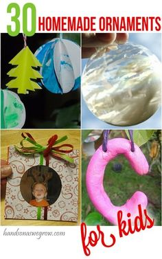 30 Homemade Ornaments for the Kids - keepsakes, globe ornaments, and lots of them that the kids can make themselves!