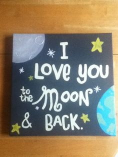 """Painted this for my boyfriend for his birthday. We've been together for 2 years & he is SO hard to shop for, so I usually resort to making his presents. It's what I'm better at haha. I made it personal by using a quote I always say to him, """"I love you to the moon & back"""". I hope he likes it! :)"""