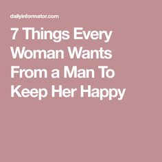 7 Things Every Woman Wants From a Man To Keep Her Happy