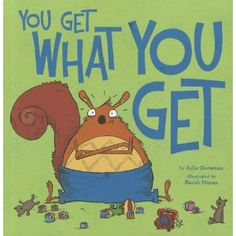 """You Get What You Get"" - a reviewe commented on it's teachings as ""an easy way to help kids cope and move on from whatever small they think is an injustice. In life we are not always going to get our way and get what we want - lets remind kids to be happy and grateful for what they do get - not what they don't get"" Very pricey though."