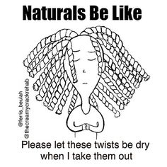 Naturals be like...please let these twists be dry when I take them out.