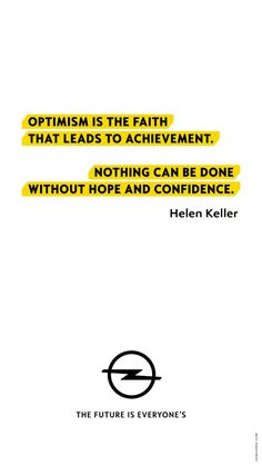 Optimism is the faith that leads to achievement. Nothing can be done without hope and confidence - Helen Keller Optimist Quotes, Without Hope, Helen Keller, Choose Me, Optimism, Quotes To Live By, Confidence, Bring It On, Thankful