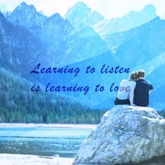 Learning to listen is learning to love.