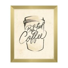 "Click Wall Art But First Coffee Sketch Framed Painting Print on Canvas Size: 10"" H x 8"" W x 1"" D, Frame Color: Gold"