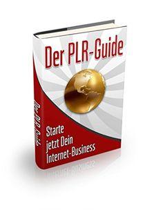 Der PLR Guide: Starte jetzt Dein Internet-Business