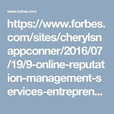 https://www.forbes.com/sites/cherylsnappconner/2016/07/19/9-online-reputation-management-services-entrepreneurs-can-achieve-by-themselves/