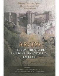 Arcos y el nacimiento de la frontera andaluza (1264-1330) / Manuel González Jiménez, Rafael Sánchez Saus (coordinadores) Publication Sevilla : Universidad de Sevilla, 2016
