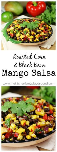 Roasted Corn, Black Bean, & Mango Salsa ~ the flavor combination is simply amazing!.    www.thekitchenismyplayground.com