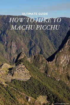 Ultimate Guide: How to Hike to Machu Picchu in Peru // localadventurer.com