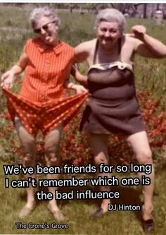 """We've been friends for so long I can't remember which is the bad influence."" Friendship quote with funny old ladies."