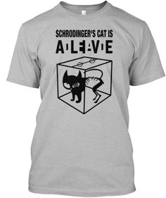 Discover Schrodinger's Cat [Us] T-Shirt from Electrical Eng Shirts, a custom product made just for you by Teespring. - Schrodinger's Cat Is Alive Work Shirts, Cool T Shirts, Schrodingers Cat, Cats, Funny Tees, Custom Clothes, Shirt Designs, Things To Sell, Mens Tops