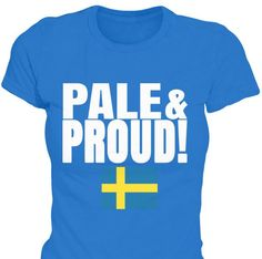 Pale&Proud Swedish T-Shirt Only available Here For few Days so ACT FAST and order yours now! Men's T-Shirts » Women's T-Shirts » Hoodies » Phone Cases » Mugs  in various colors available! Click image to purchase!