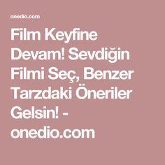 Film Keyfine Devam! Sevdiğin Filmi Seç, Benzer Tarzdaki Öneriler Gelsin! - onedio.com