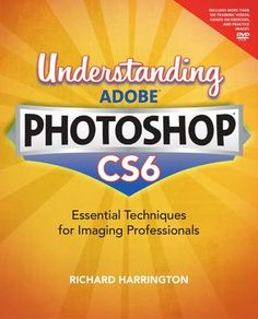 Understanding Adobe Photoshop CS6