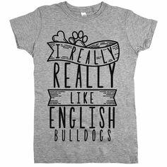 'I Really Really Like English Bulldogs'