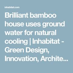 Brilliant bamboo house uses ground water for natural cooling   Inhabitat - Green Design, Innovation, Architecture, Green Building