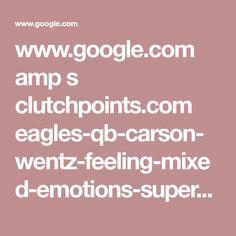 www.google.com amp s clutchpoints.com eagles-qb-carson-wentz-feeling-mixed-emotions-super-bowl amp