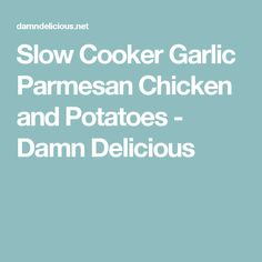 Slow Cooker Garlic Parmesan Chicken and Potatoes - Damn Delicious