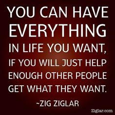 """""""You can have everything in life you want, if you will just help enough other people get what they want."""" - Zig Ziglar #quote #quotes #quoteoftheday #zigziglar #zigziglarquotes #motivation #inspiration #life #living #philosophy #mantra #success #wordsofwisdom #wordstoliveby #successquote #ziglar"""