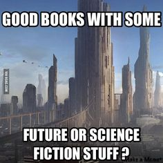I'm reading 'futu.re' from that Russian dude who also wrote Metro and I love it! Any other recommendations? - 9GAG