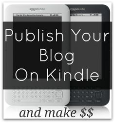 How to publish your blog on Amazon for Kindle and make some extra $$.