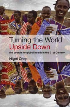 Turning the World Upside Down : The Search for Global Health in the Twenty-First Century