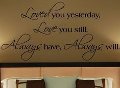 Loved You Yesterday Love You Still Vinyl Lettering Wall Sayings Home Decor Quote Decal Cute Quotes, Great Quotes, Quotes To Live By, Inspirational Quotes, Awesome Quotes, Entrada Frontal, Bedroom Quotes, Believe, Wall Decals For Bedroom