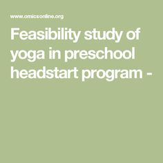 A Yoga Program for Preschool Children in Head Start and Early Intervention: A Feasibility Study Early Intervention, Yoga For Kids, Head Start, Programming, Meditation, Preschool, Study, Children, Young Children