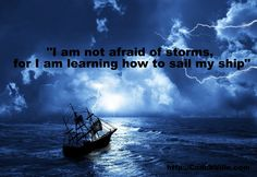 "#play with #fear! ""I am not afraid of storms, for I am learning how to sail my ship"" Step into #success"