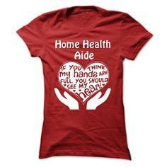 Home Health Aide T-shirt - Full Heart!!!!