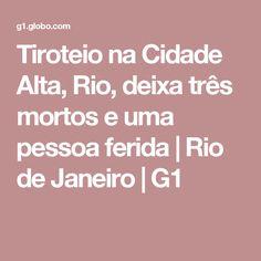 Tiroteio na Cidade Alta, Rio, deixa três mortos e uma pessoa ferida | Rio de Janeiro | G1