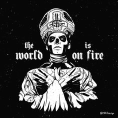 Title: The World is on Fire Artist: - Valentin Prados Band Ghost, Ghost Bc, Heavy Metal, Black Metal, Ghost Banda, Papa Emeritus 3, Ghost Videos, Ghost And Ghouls, Band Wallpapers
