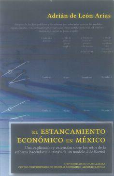 El estancamiento económico en México: una explicación y extensión sobre los retos de la reforma hacendaria a través de un modelo à la Harrod (PRINT) REQUEST/SOLICITAR: http://biblioteca.cepal.org/record=b1253356~S0*spi