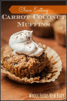 Clean Eating Carrot Coconut Muffins - Whole Foods...New Body!