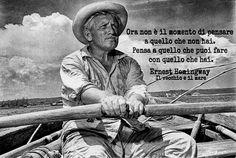 Ora non è il momento di pensare a quello che non hai. Pensa a quello che puoi fare con quello che hai.  Ernest Hemingway - Il vecchio e il mare  #Hemingway, #Ilvecchioeilmare, #osare, #agire, #liosite, #citazioniItaliane, #frasibelle, #ItalianQuotes, #Sensodellavita, #perledisaggezza, #perledacondividere, #GraphTag, #ImmaginiParlanti, #citazionifotografiche,