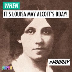 "NOV. 29TH: #HappyBirthday to Louisa May Alcott, American novelist and poet best known as the author of the novel ""Little Women!""   #WomenCanDoAnything #WomenRock #LittleWomen #Alcott"