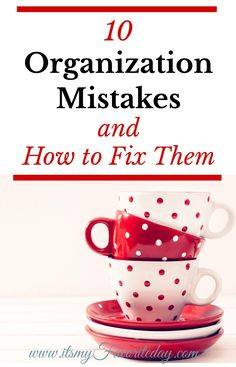 Struggling to get and stay organized? The problem may not be a faulty organization system, rather you may be making these crucial organization mistakes.