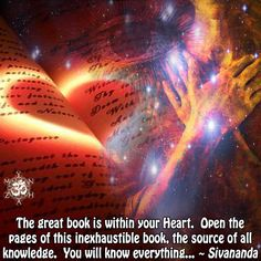 The great book is within your Heart. Open the pages of this inexhaustible book, the source of all knowledge. You will know everything… ~ Sivananda  www.instagram.com/mynzah/