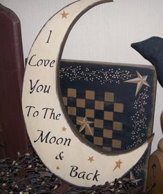 I LOVE YOU TO THE MOON AND BACK. Love this sign. One of my favorite thoughts. If someone was crafty, you could cut this out of heavy cardstock or foam board you can get at Dollar Tree and paint then write. Primitive Signs, Primitive Crafts, Country Primitive, Crafts To Make, Arts And Crafts, Diy Crafts, Paper Crafts, Craft Projects, Projects To Try