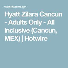 Hyatt Zilara Cancun - Adults Only - All Inclusive (Cancun, MEX) | Hotwire