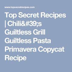Top Secret Recipes | Chili's Guiltless Grill Guiltless Pasta Primavera Copycat Recipe